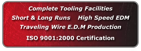 Complete Tooling Facilities Short & Long Runs, High Speed E.D.M. Traveling Wire EDM Production ISO 9001:2000 Certification